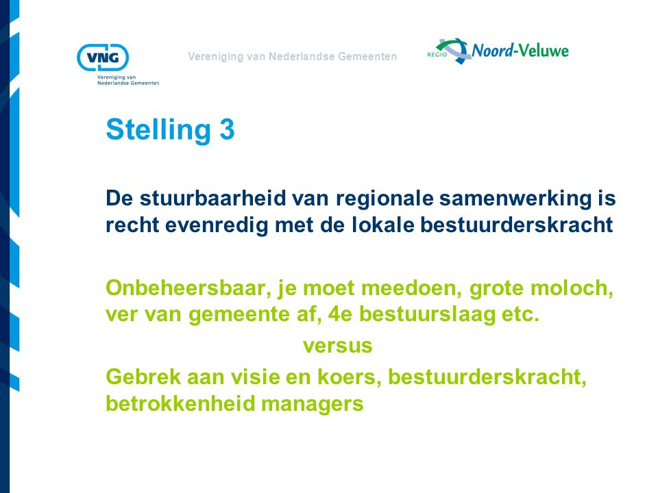 Stelling 3 De stuurbaarheid van regionale samenwerking is recht evenredig met de lokale bestuurderskracht.