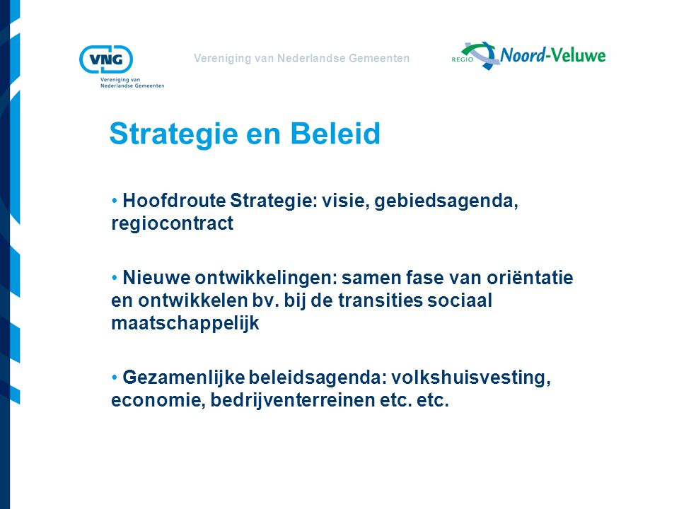 Strategie en Beleid Hoofdroute Strategie: visie, gebiedsagenda, regiocontract.