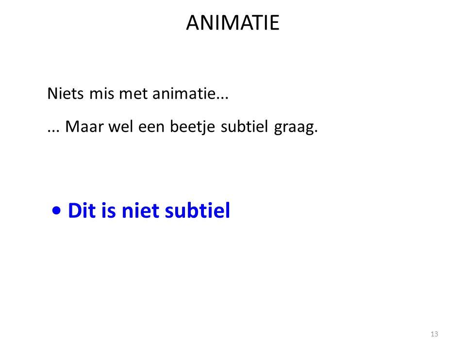 ANIMATIE • Dit is niet subtiel Niets mis met animatie...