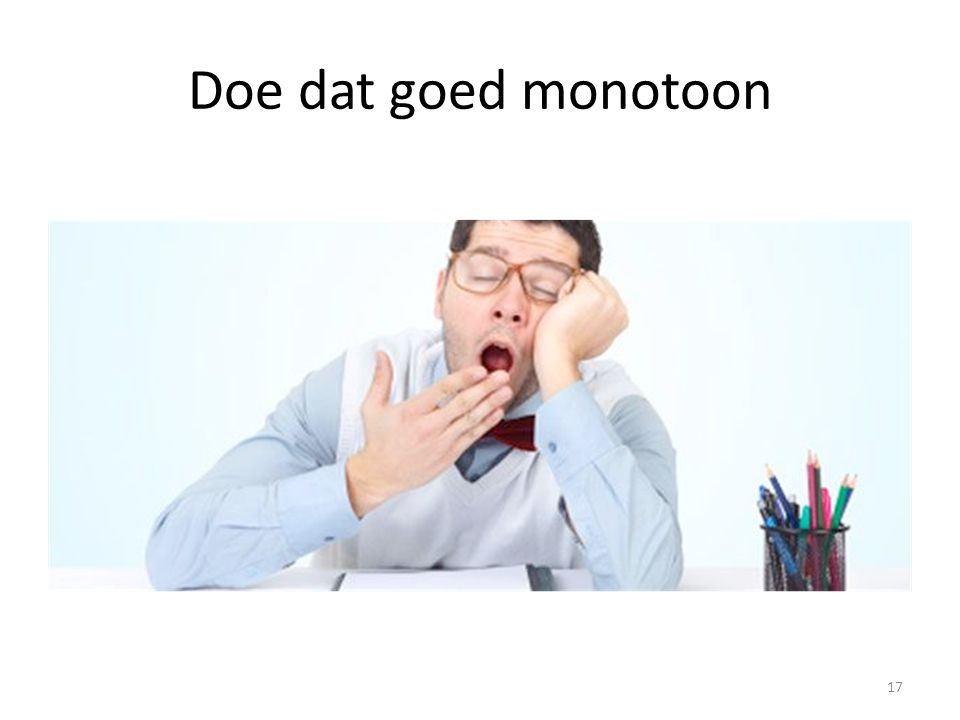 Doe dat goed monotoon