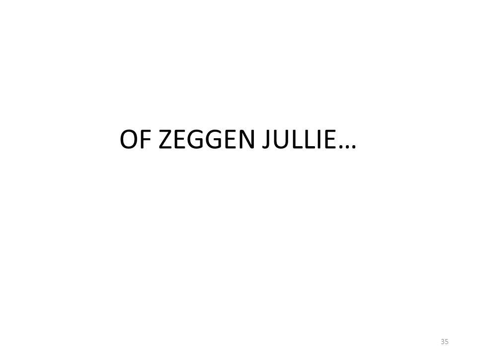 OF ZEGGEN JULLIE…