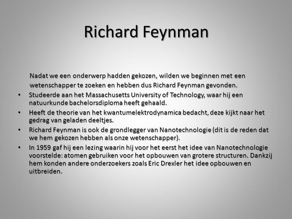 Richard Feynman Nadat we een onderwerp hadden gekozen, wilden we beginnen met een. wetenschapper te zoeken en hebben dus Richard Feynman gevonden.