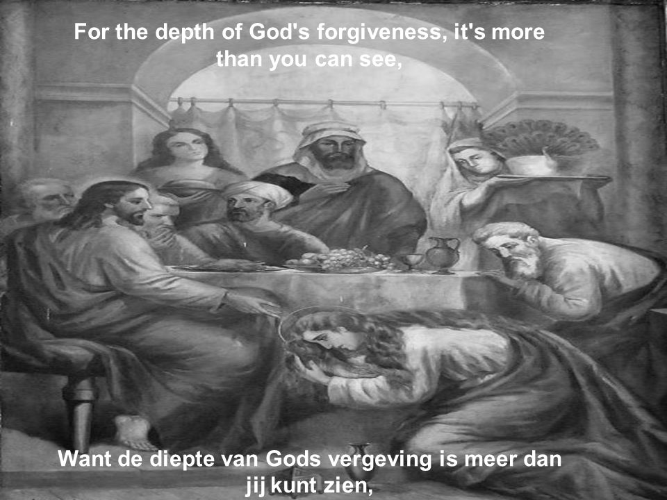 For the depth of God s forgiveness, it s more than you can see,