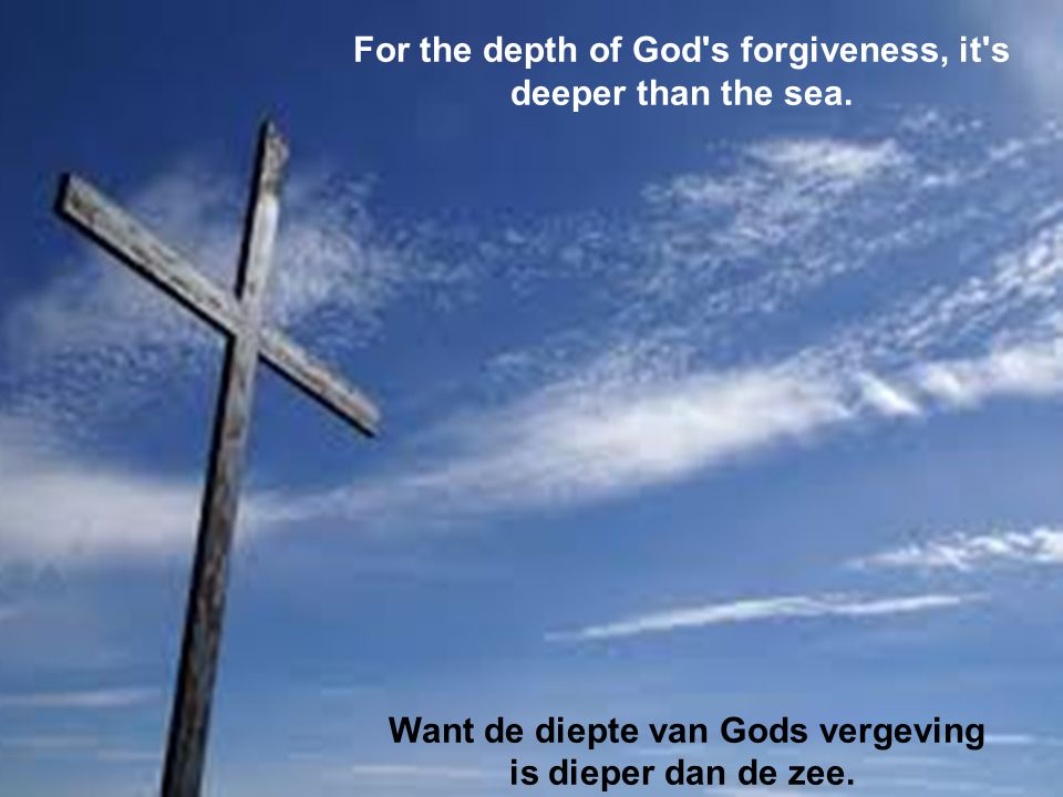 For the depth of God s forgiveness, it s deeper than the sea.