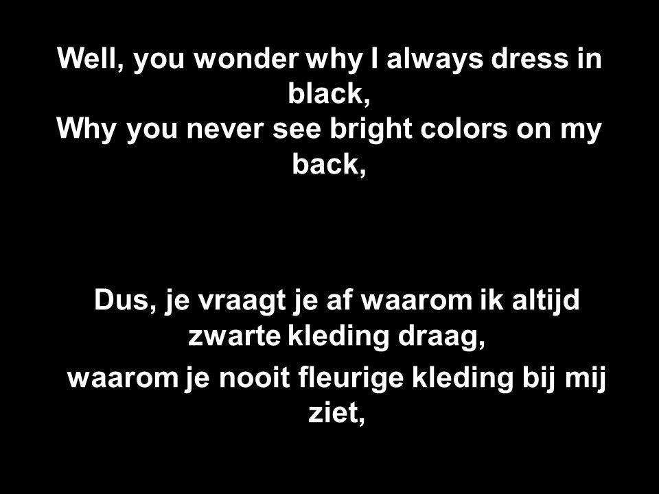 Dus, je vraagt je af waarom ik altijd zwarte kleding draag,
