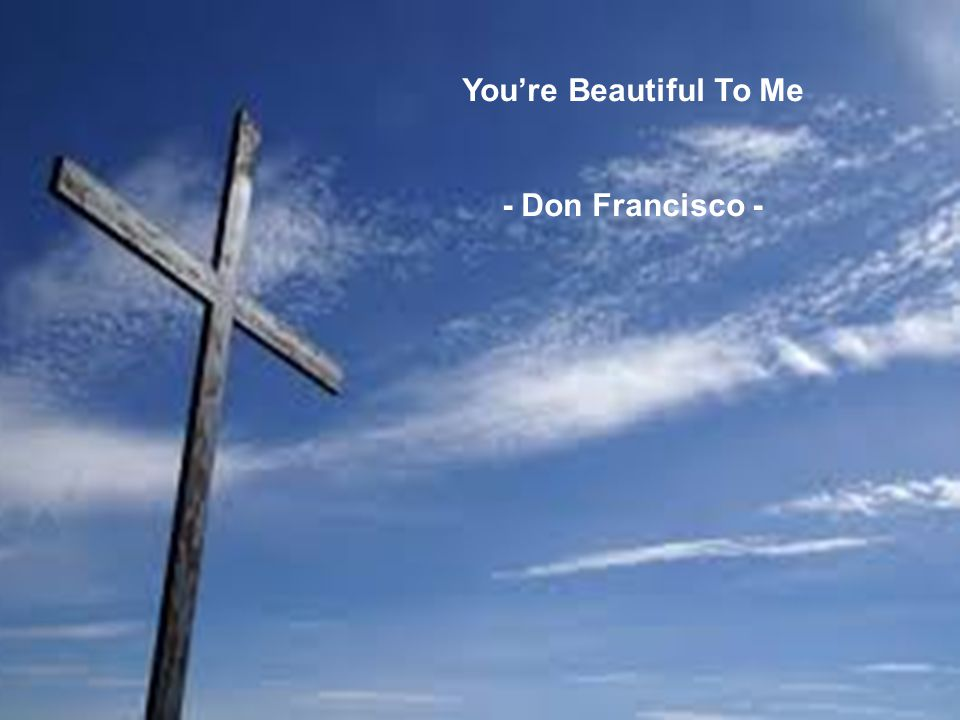You Are Beautiful To Me - Don Francisco - You're Beautiful To Me