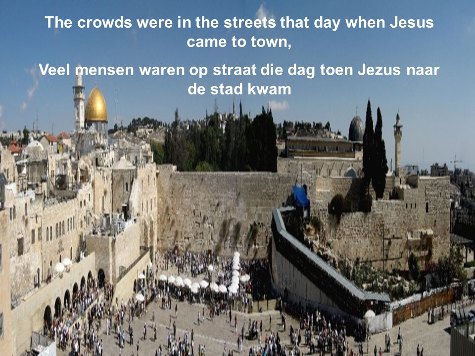 The crowds were in the streets that day when Jesus came to town,