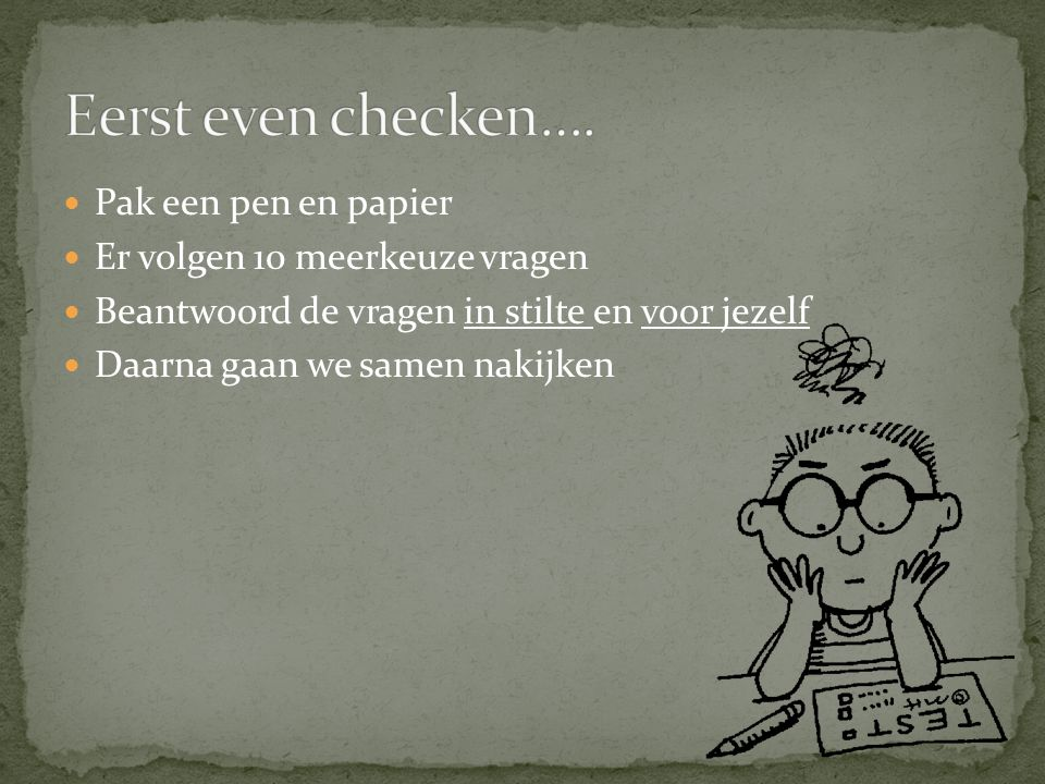 Eerst even checken…. Pak een pen en papier