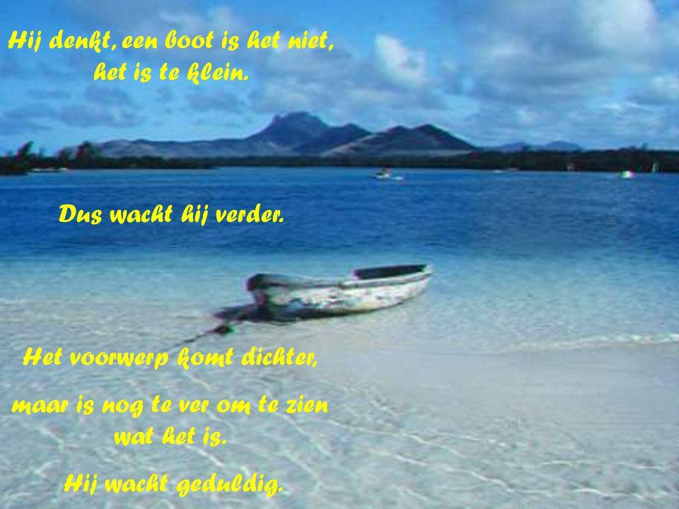 Hij denkt, een boot is het niet, het is te klein.
