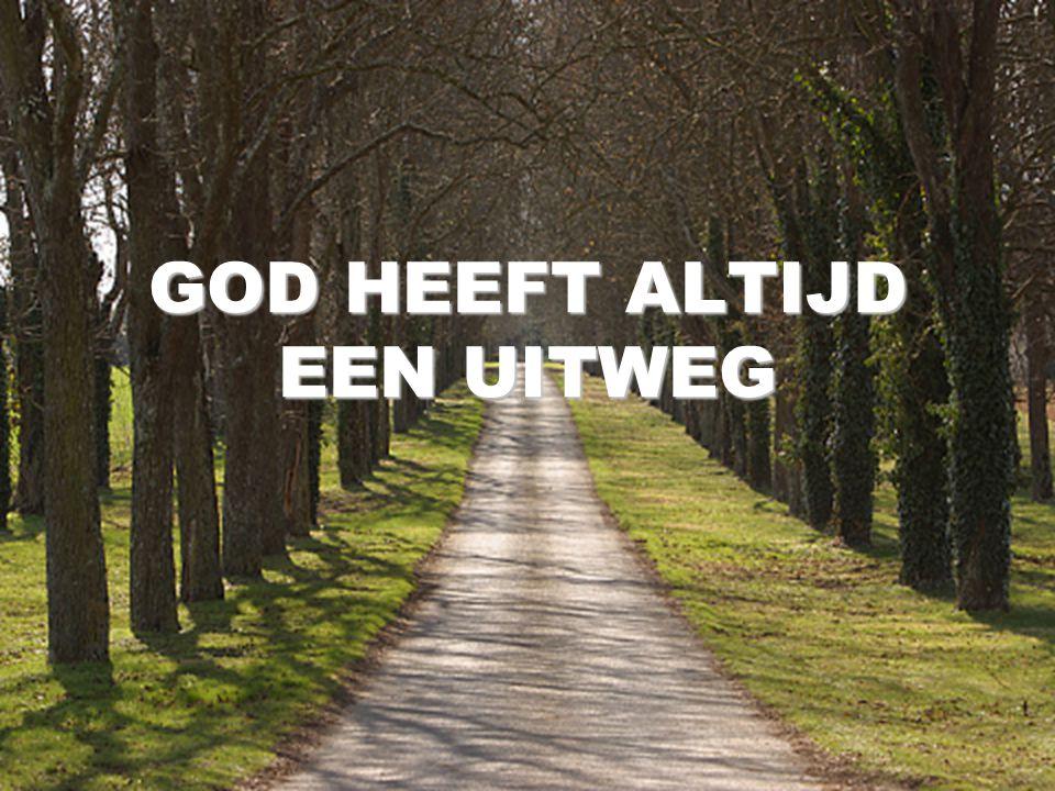 GOD HEEFT ALTIJD EEN UITWEG