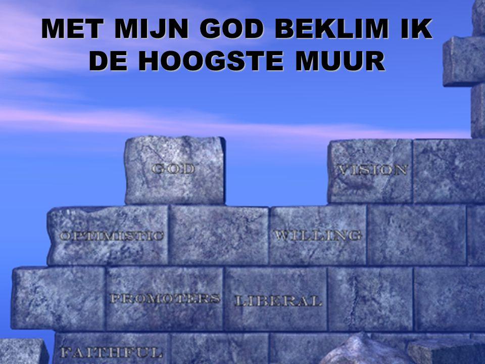 MET MIJN GOD BEKLIM IK DE HOOGSTE MUUR