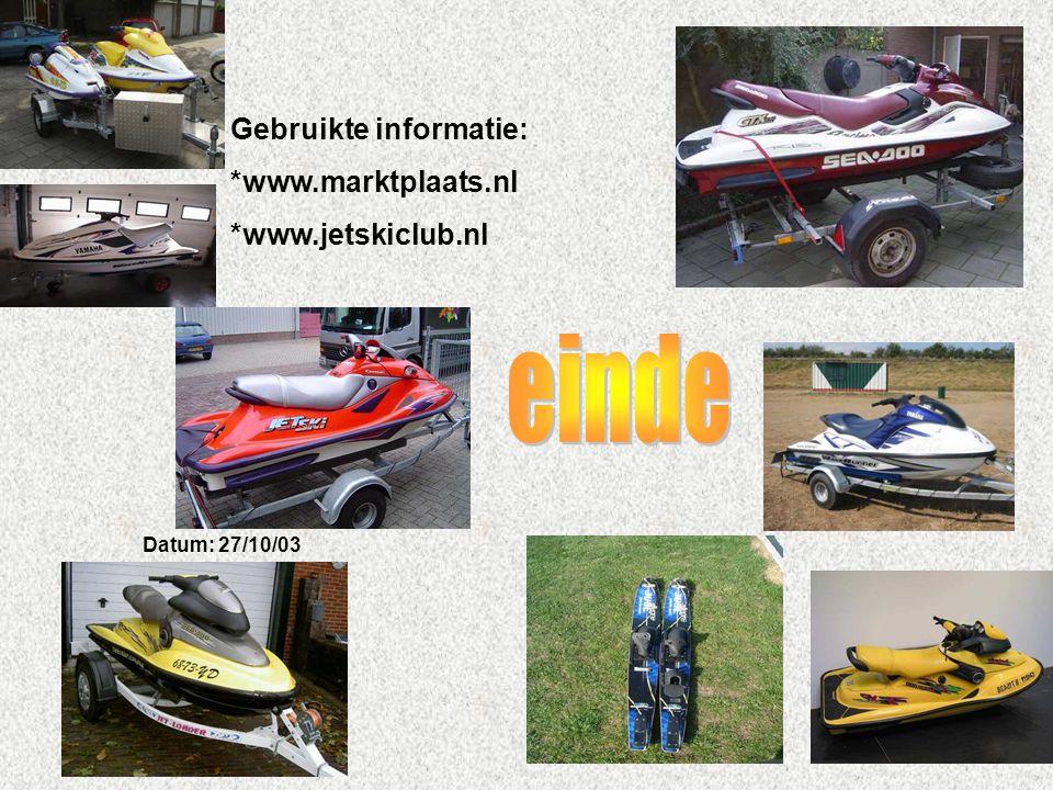 einde Gebruikte informatie: *www.marktplaats.nl *www.jetskiclub.nl