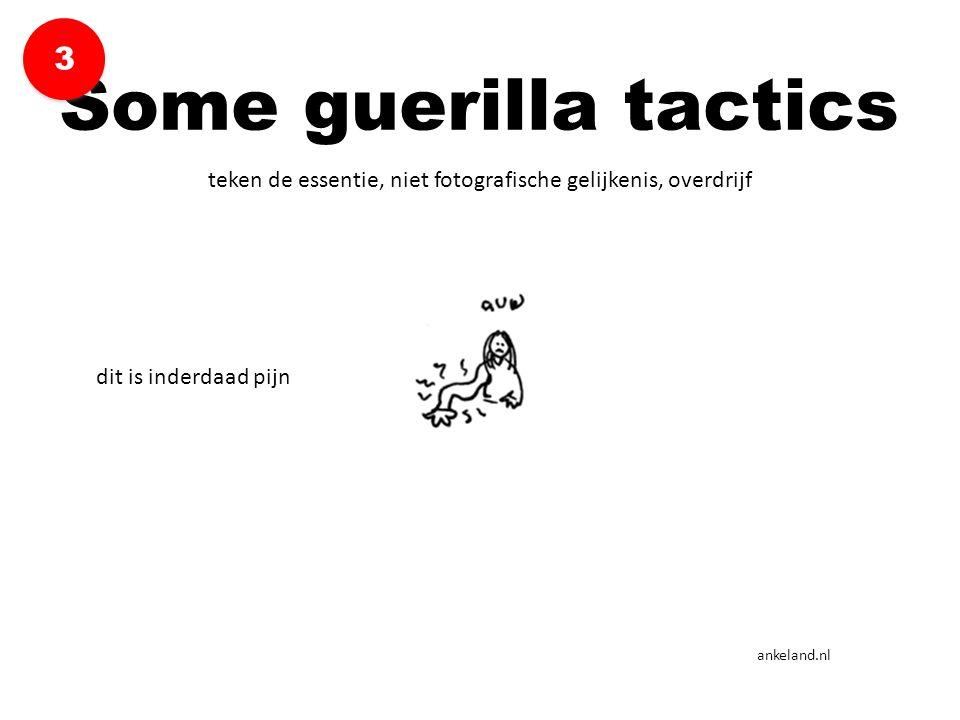 3 Some guerilla tactics. teken de essentie, niet fotografische gelijkenis, overdrijf. dit is inderdaad pijn.