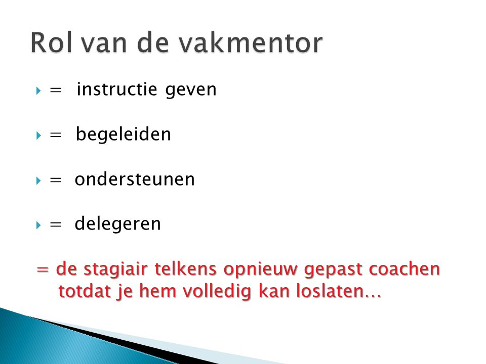 Rol van de vakmentor = begeleiden = instructie geven = ondersteunen