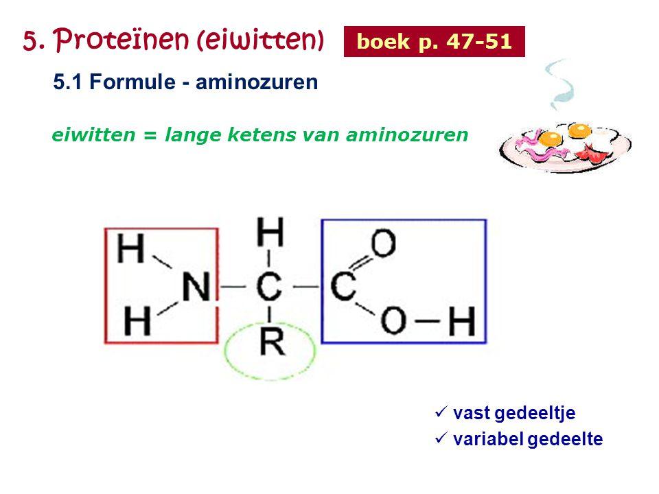 5. Proteïnen (eiwitten) 5.1 Formule - aminozuren boek p. 47-51