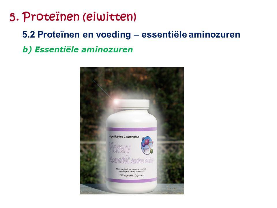 5. Proteïnen (eiwitten) 5.2 Proteïnen en voeding – essentiële aminozuren b) Essentiële aminozuren