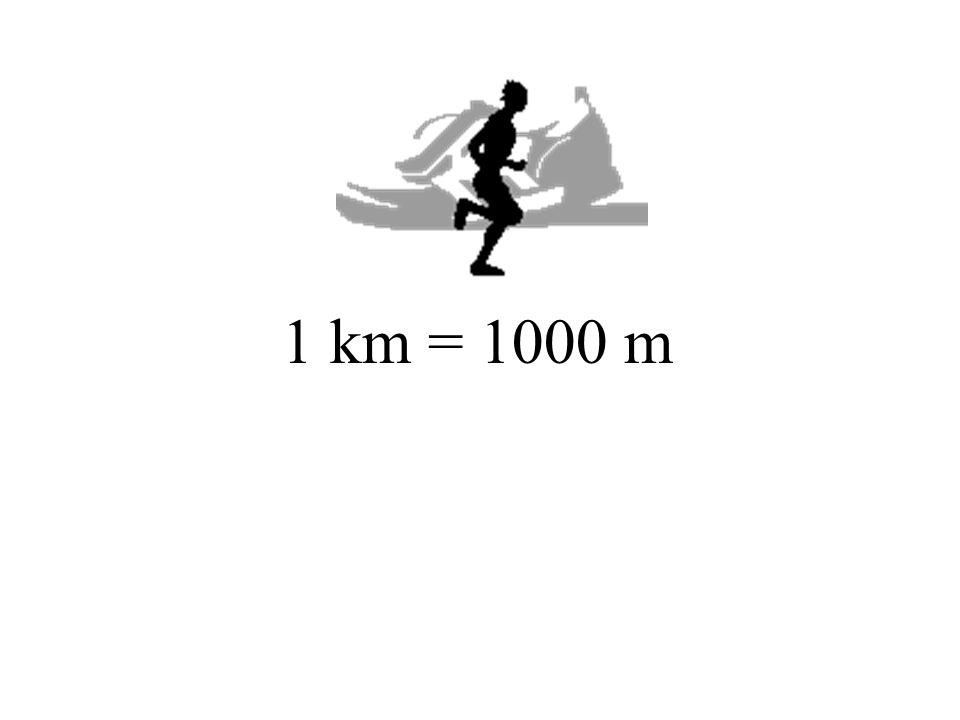 1 km = 1000 m