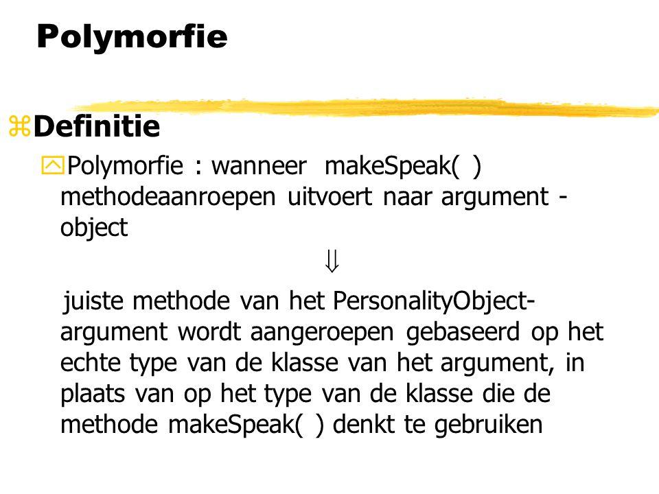 Polymorfie Definitie. Polymorfie : wanneer makeSpeak( ) methodeaanroepen uitvoert naar argument -object.