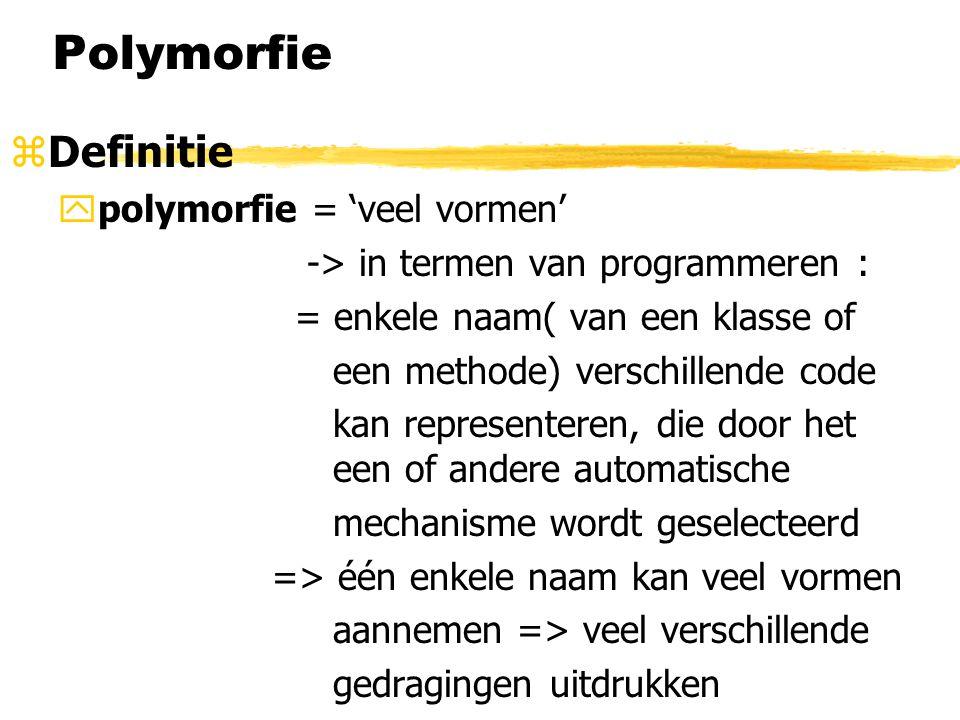 Polymorfie Definitie polymorfie = 'veel vormen'
