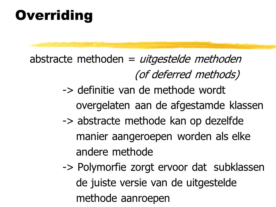 Overriding abstracte methoden = uitgestelde methoden