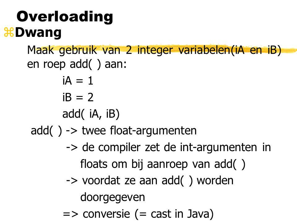 Overloading Dwang. Maak gebruik van 2 integer variabelen(iA en iB) en roep add( ) aan: iA = 1. iB = 2.