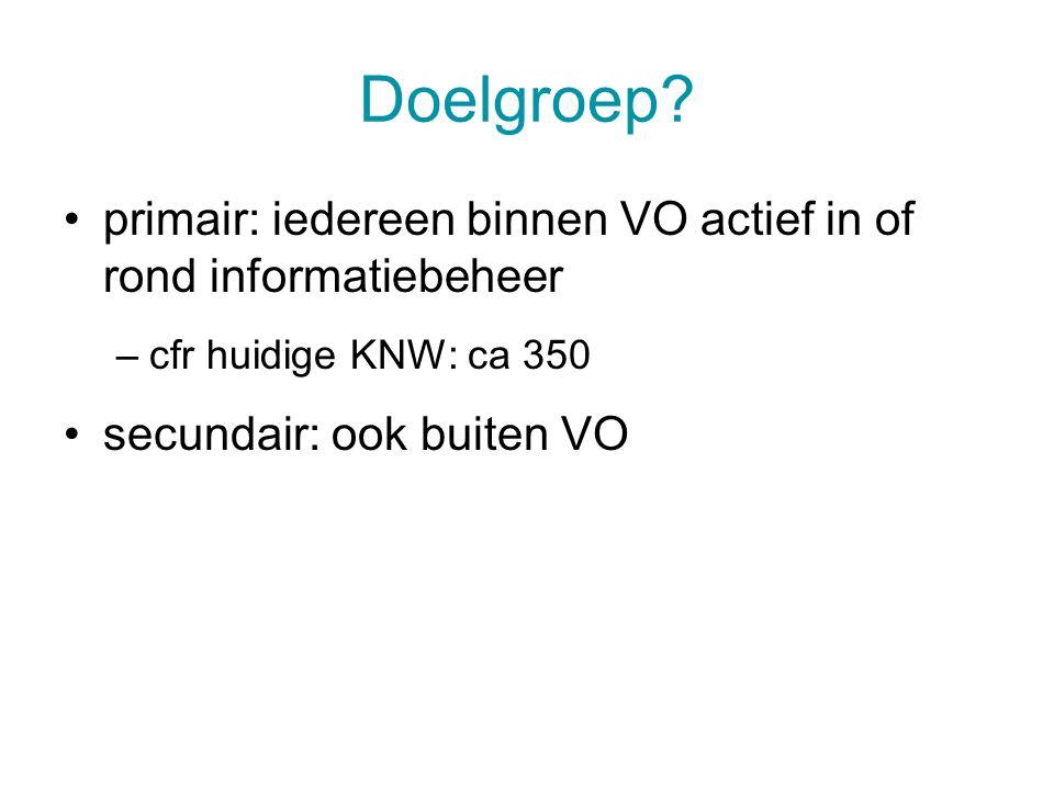 Doelgroep primair: iedereen binnen VO actief in of rond informatiebeheer. cfr huidige KNW: ca 350.