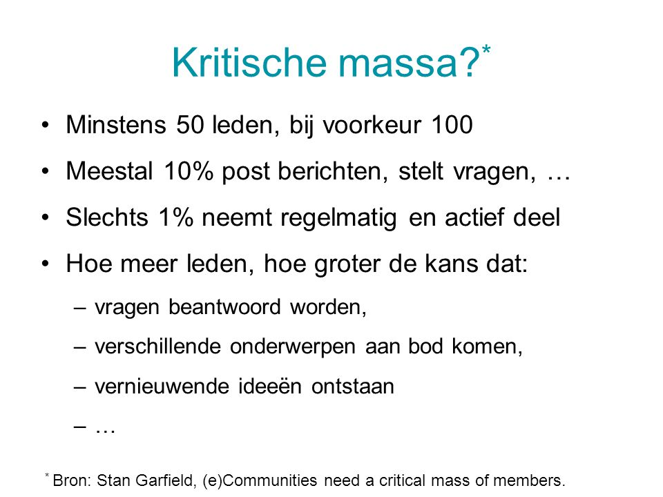 Kritische massa * Minstens 50 leden, bij voorkeur 100