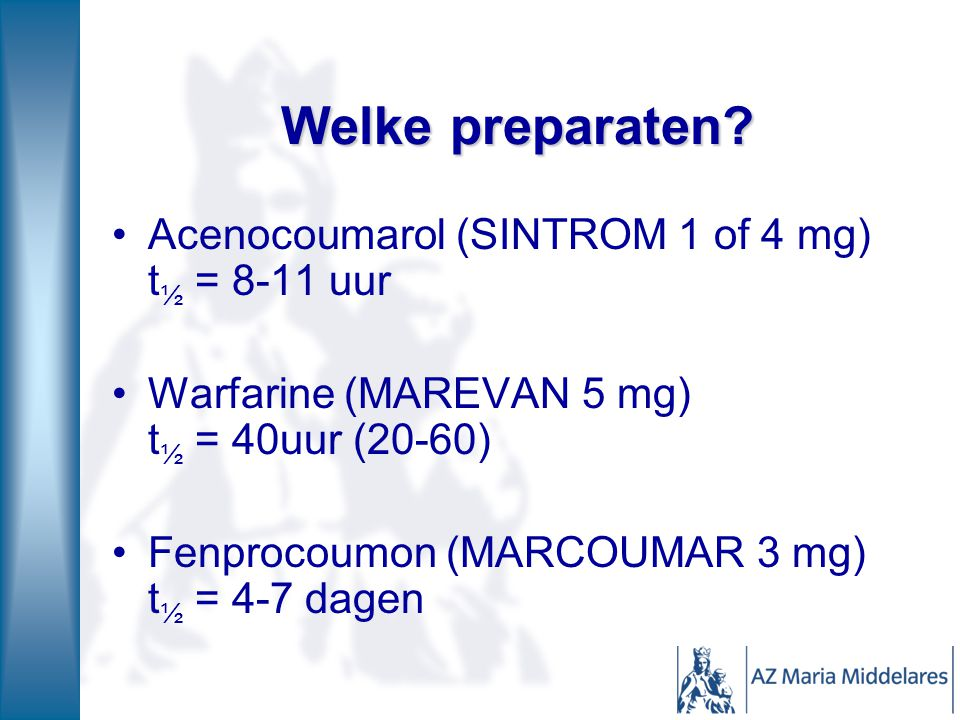 Welke preparaten Acenocoumarol (SINTROM 1 of 4 mg) t½ = 8-11 uur