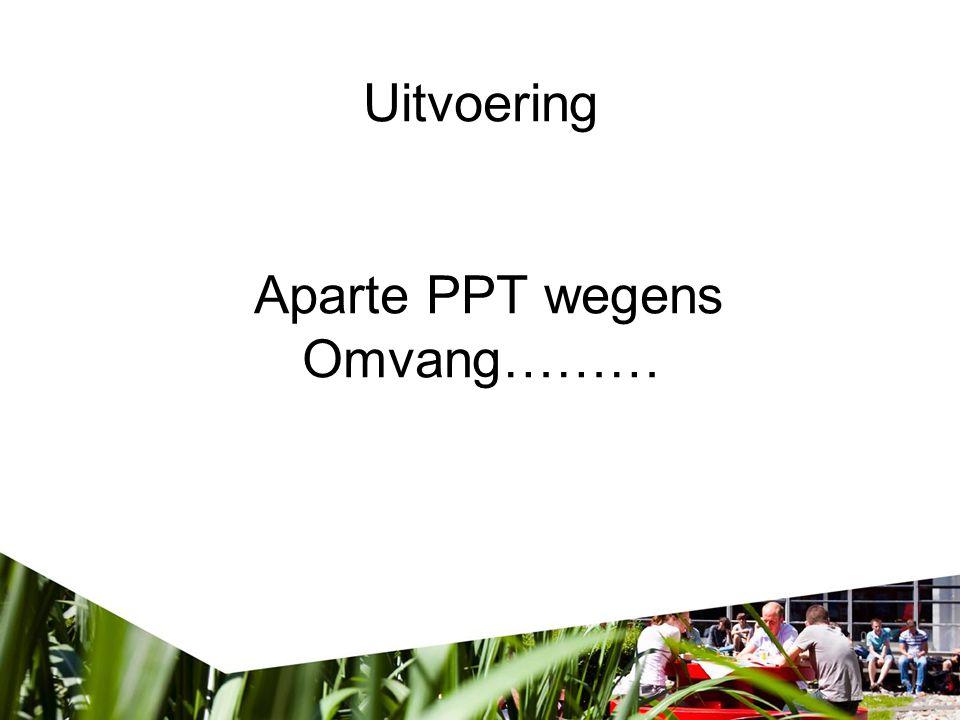 Uitvoering Aparte PPT wegens Omvang………