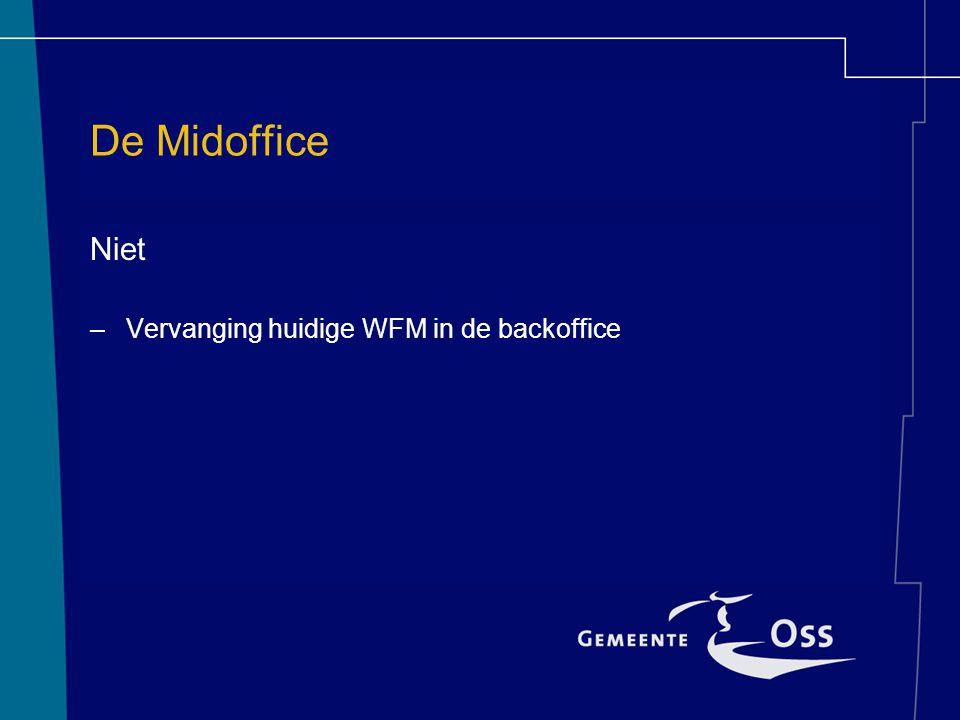 De Midoffice Niet Vervanging huidige WFM in de backoffice