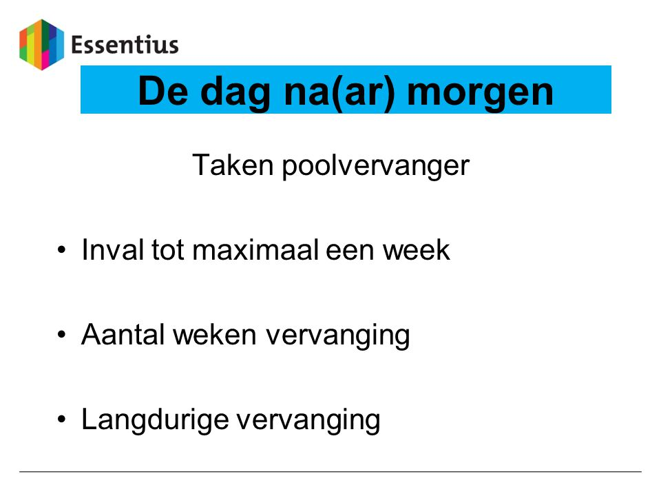 De dag na(ar) morgen Taken poolvervanger Inval tot maximaal een week