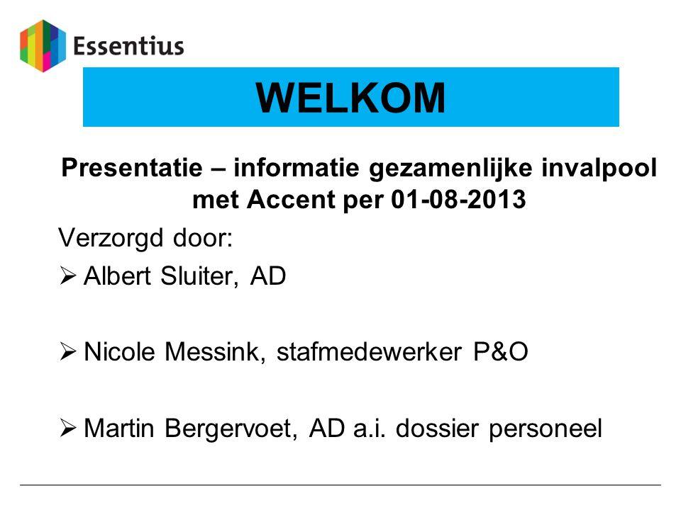 WELKOM Presentatie – informatie gezamenlijke invalpool met Accent per 01-08-2013. Verzorgd door: Albert Sluiter, AD.