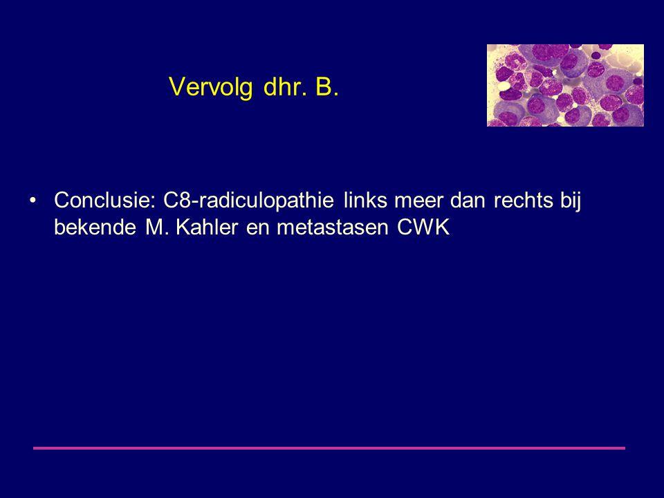 Vervolg dhr. B. Conclusie: C8-radiculopathie links meer dan rechts bij bekende M.