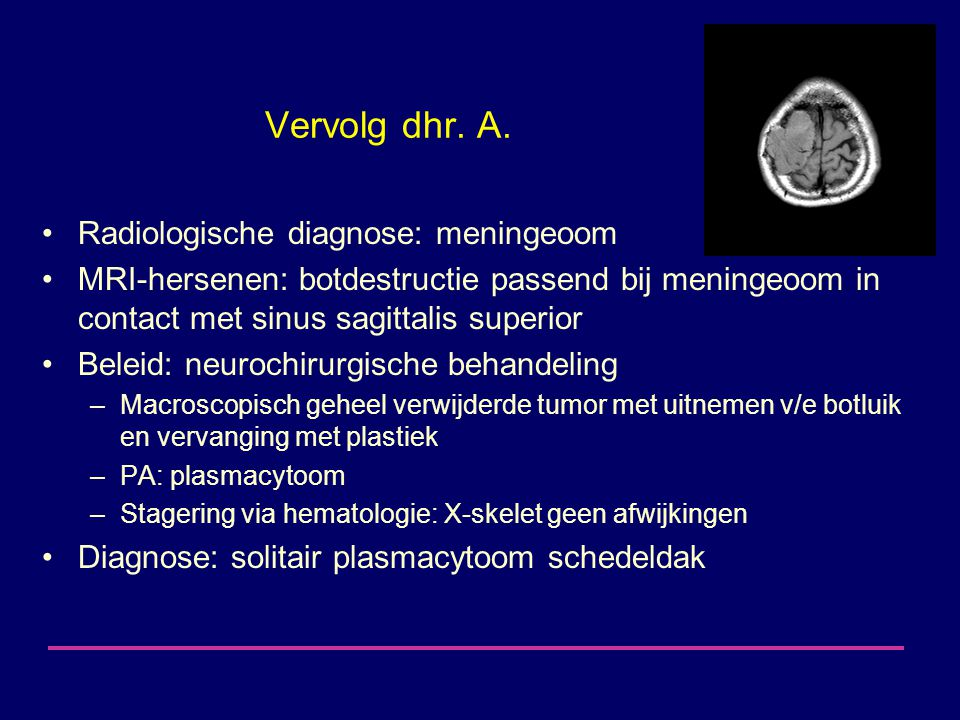 Vervolg dhr. A. Radiologische diagnose: meningeoom