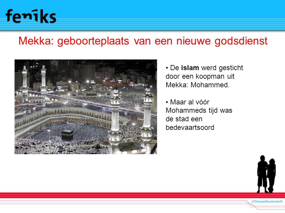 Mekka: geboorteplaats van een nieuwe godsdienst