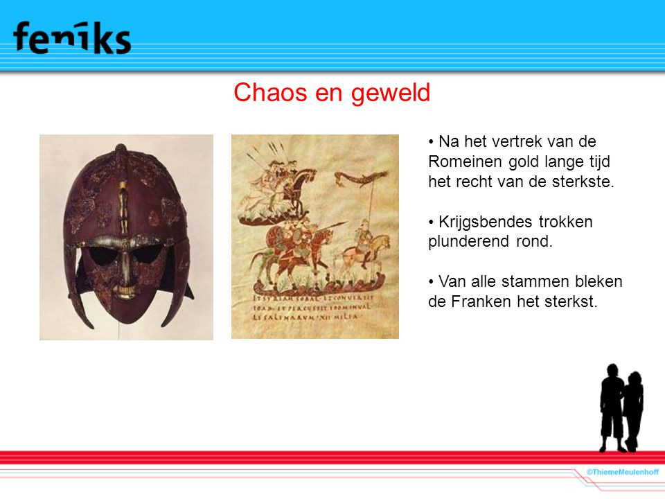 Chaos en geweld Na het vertrek van de Romeinen gold lange tijd het recht van de sterkste. Krijgsbendes trokken plunderend rond.