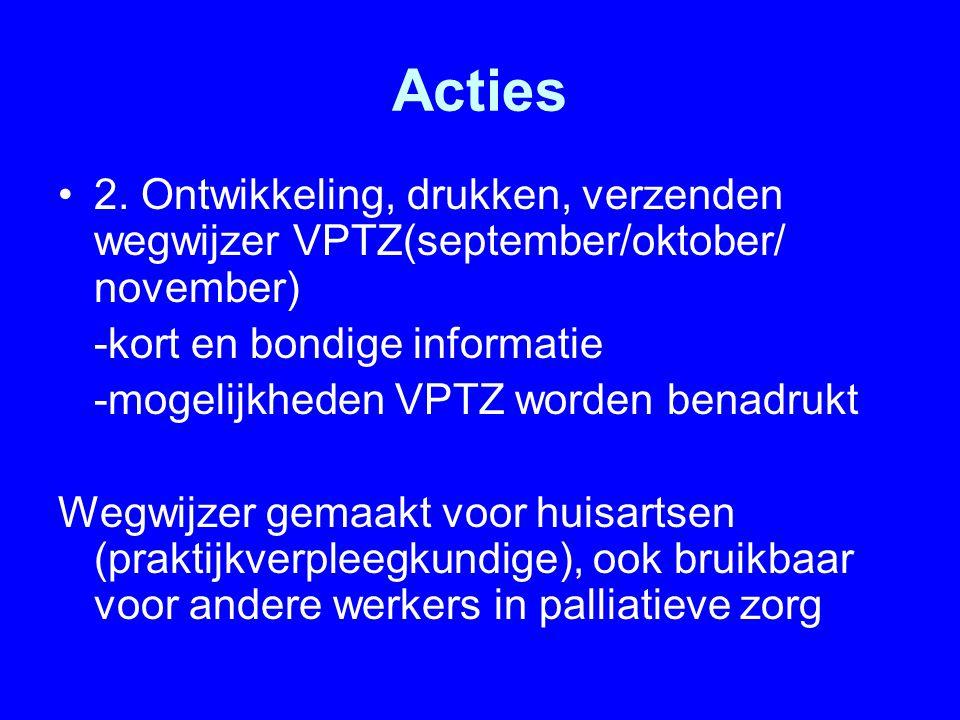 Acties 2. Ontwikkeling, drukken, verzenden wegwijzer VPTZ(september/oktober/ november) -kort en bondige informatie.