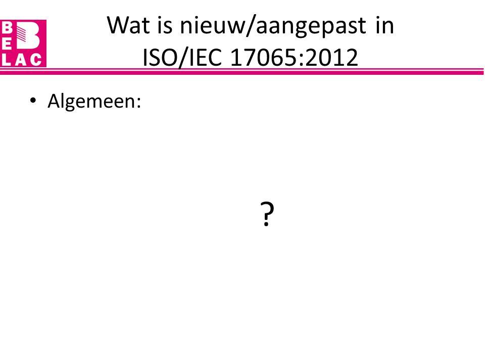 Wat is nieuw/aangepast in ISO/IEC 17065:2012