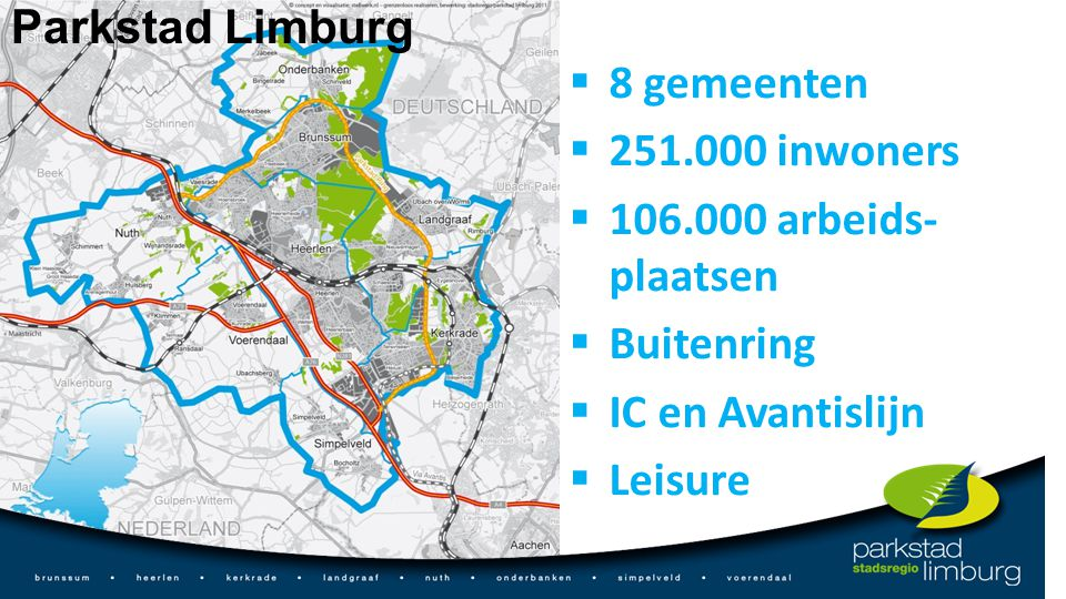 Parkstad Limburg 8 gemeenten. 251.000 inwoners. 106.000 arbeids-plaatsen. Buitenring. IC en Avantislijn.