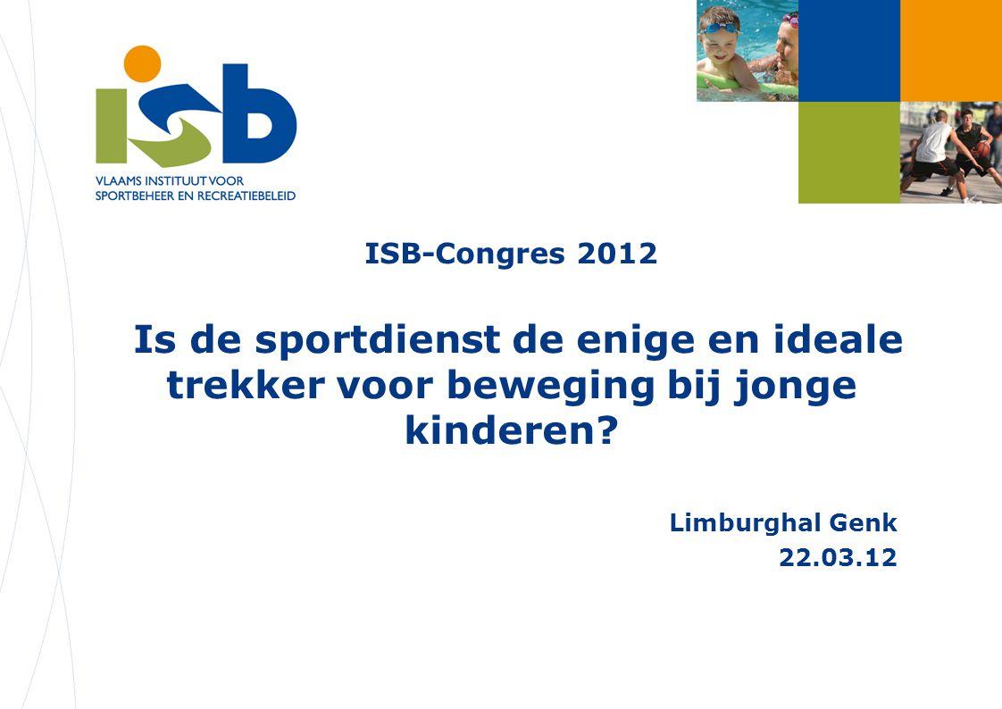 ISB-Congres 2012 Is de sportdienst de enige en ideale trekker voor beweging bij jonge kinderen