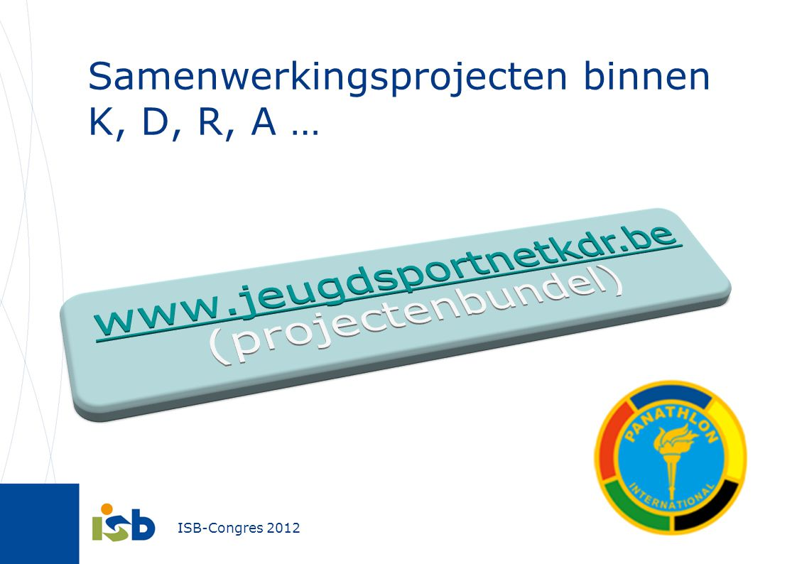 Samenwerkingsprojecten binnen K, D, R, A …