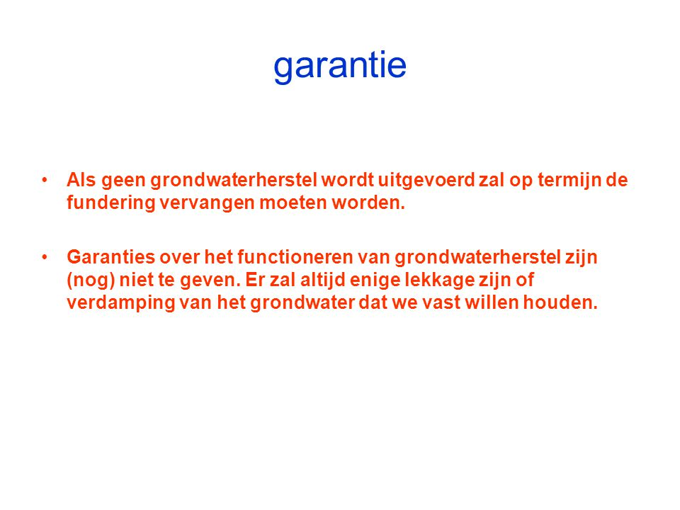 garantie Als geen grondwaterherstel wordt uitgevoerd zal op termijn de fundering vervangen moeten worden.