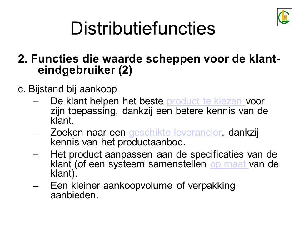 Distributiefuncties 2. Functies die waarde scheppen voor de klant- eindgebruiker (2) c. Bijstand bij aankoop.