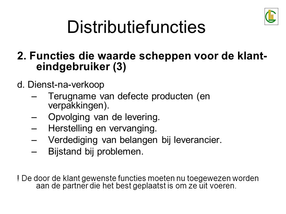 Distributiefuncties 2. Functies die waarde scheppen voor de klant- eindgebruiker (3) d. Dienst-na-verkoop.
