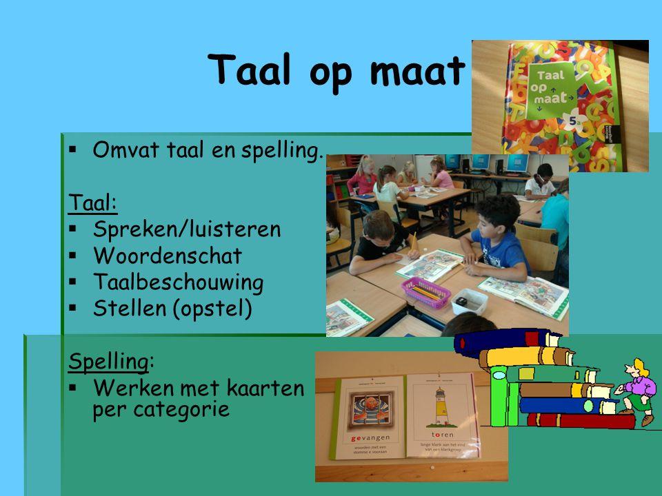 Taal op maat Omvat taal en spelling. Taal: Spreken/luisteren