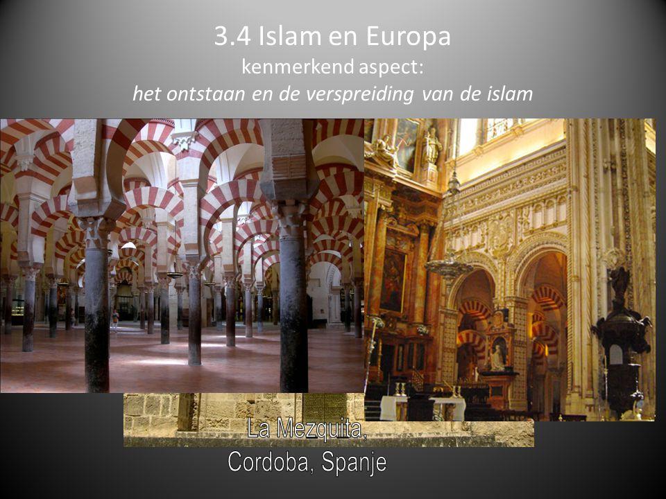 3.4 Islam en Europa kenmerkend aspect: het ontstaan en de verspreiding van de islam