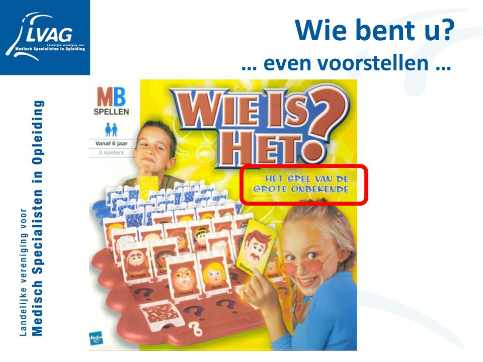 Wie bent u … even voorstellen …