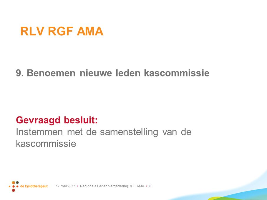 RLV RGF AMA 9. Benoemen nieuwe leden kascommissie Gevraagd besluit: