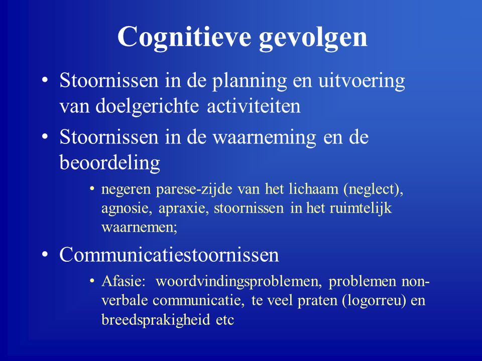 Cognitieve gevolgen Stoornissen in de planning en uitvoering van doelgerichte activiteiten. Stoornissen in de waarneming en de beoordeling.