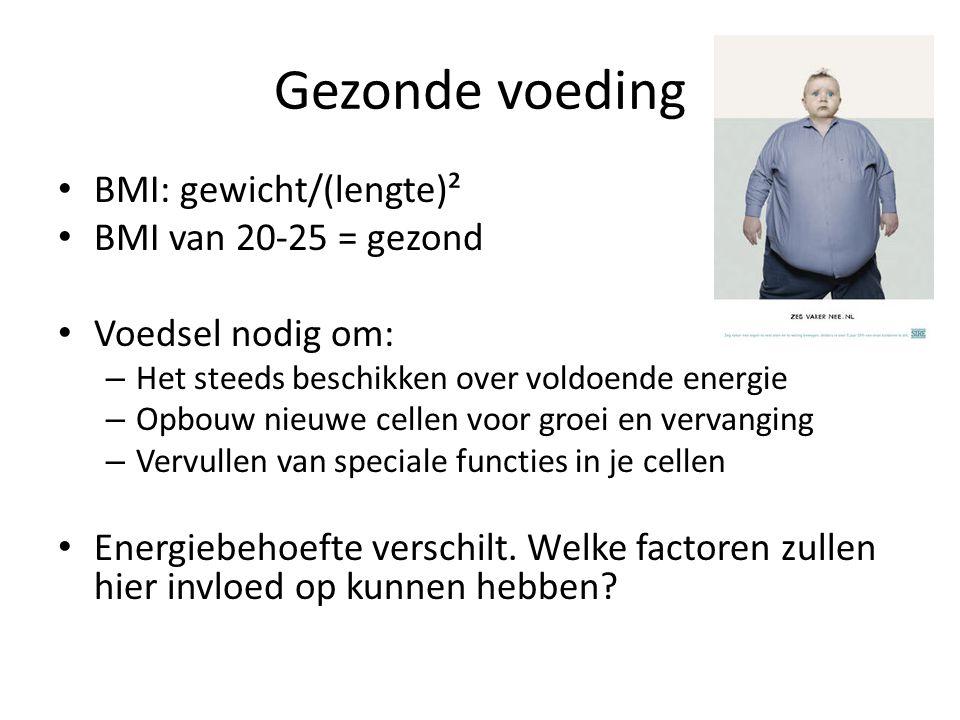 Gezonde voeding BMI: gewicht/(lengte)² BMI van 20-25 = gezond
